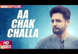 Sajjan Adeeb's New Song 'Aa Chak Challa' (Full Video)