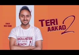 Teri Aakad 2 – (Male Version) | Nav Saini | Latest Punjabi Songs 2018